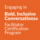 Bold, Inclusive Conversations® Facilitator Certification Program