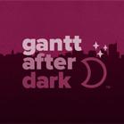 Gantt After Dark