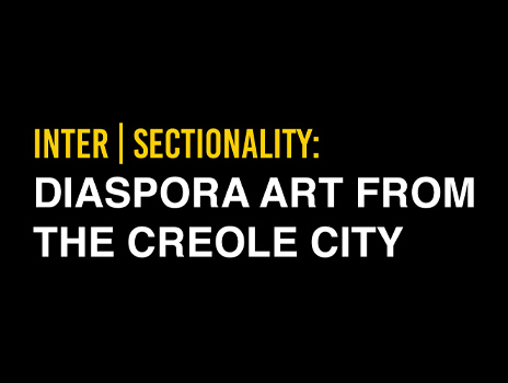 Inter   Sectionality: Diaspora Art from the Creole City